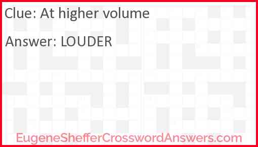 At higher volume Answer