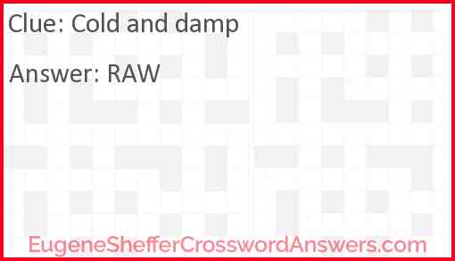 Cold and damp Answer