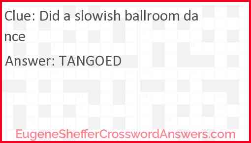 Did a slowish ballroom dance Answer