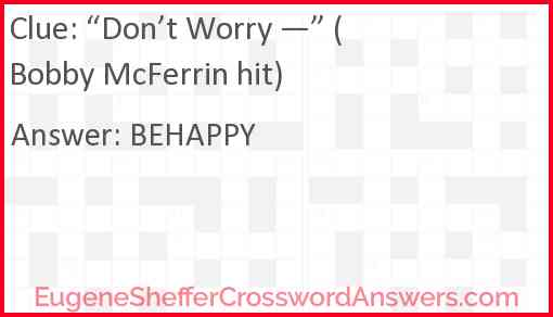 """""""Don't Worry —"""" (Bobby McFerrin hit) Answer"""