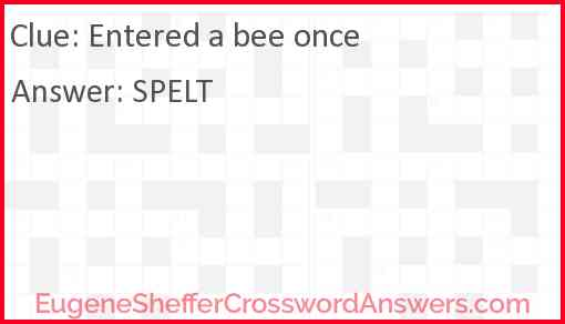 Entered a bee once Answer