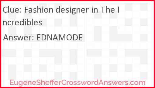 Fashion Designer In The Incredibles Crossword Clue Eugenesheffercrosswordanswers Com