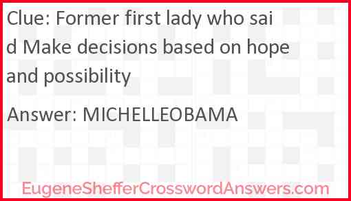 Former first lady who said Make decisions based on hope and possibility Answer