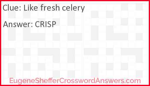 Like fresh celery Answer