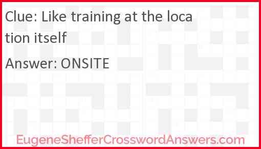 Like training at the location itself Answer