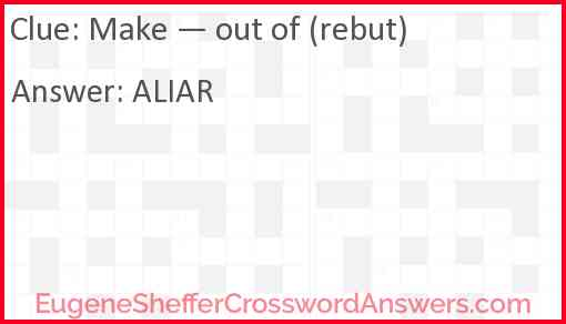 Make — out of (rebut) Answer