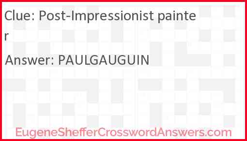 Post-Impressionist painter Answer