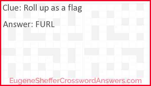 Roll up as a flag Answer