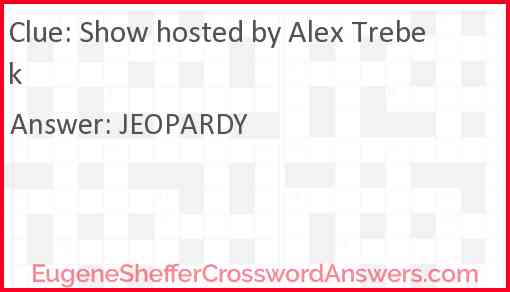 Show hosted by Alex Trebek Answer