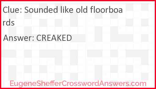 Sounded like old floorboards Answer