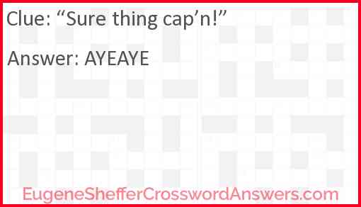 """""""Sure thing cap'n!"""" Answer"""