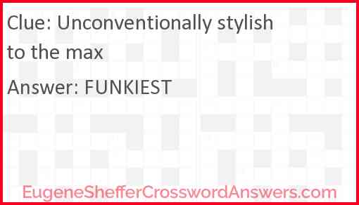Unconventionally stylish to the max Answer
