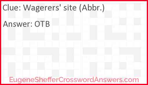Wagerers' site (Abbr.) Answer