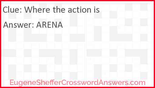 Where the action is Answer